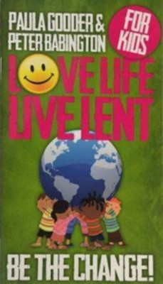 Love Life, Live Lent booklet: Transforming Your World --Children  -     By: Paula Gooder, Peter Babington