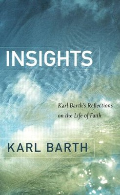 Insights: Karl Barth's Reflections on the Life of Faith  -     By: Karl Barth