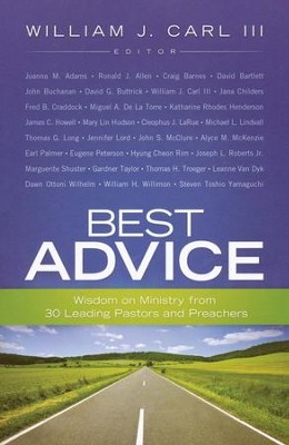 Best Advice: Wisdom on Ministry from 30 Leading Pastors and Preachers  -     Edited By: William J. Carl III     By: Edited by William J. Carl III