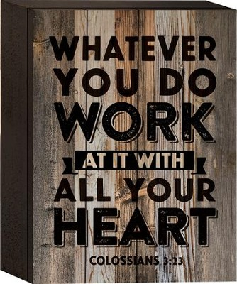 Whatever You Do Work At It With All Your Heart Tabletop Art  -