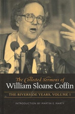 The Collected Sermons of William Sloan Coffin, The Riverside Years Volume 1  -     By: William Sloan Coffin