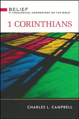1 Corinthians: Belief - A Theological Commentary on the Bible   -     By: Charles Campbell