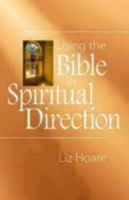 Using the Bible in Spiritual Direction  -     By: Liz Hoare