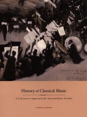 History of Classical Music: A Literature Approach for Intermediate Grades  -     By: Rebecca Manor