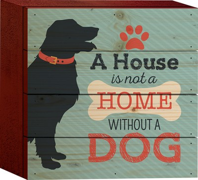 A House Is Not A Home Without A Dog Tabletop Art  -