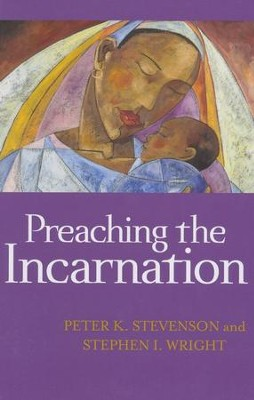 Preaching the Incarnation  -     By: Peter Stevenson, Stephen Wright