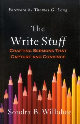 The Write Stuff: Crafting Sermons That Capture and Convince  -     By: Sondra B. Willobee