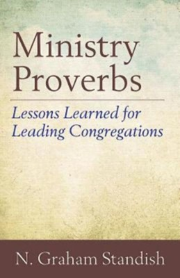 Ministry Proverbs: Lessons Learned for Leading Congregations  -     By: N. Graham Standish