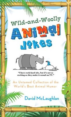 Wild-and-Woolly Animal Jokes: An Untamed Collection of the World's Best Animal Humor - eBook  -     By: David McLaughlan