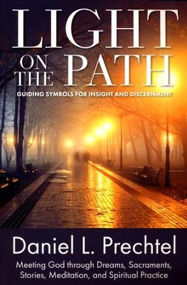 Light on the Path: Guiding Symbols for Insight and Discernment  -     By: Daniel L. Prechtel