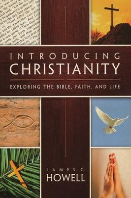 Introducing Christianity: Exploring the Bible, Faith, and Life  -     By: James Howell