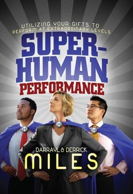 Superhuman Performance: Utilizing Your Gifts to Perform at Extraordinary Levels - eBook  -     By: Derrick Miles, Darrayl Miles