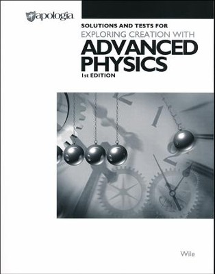 Advanced Physics in Creation, Solutions & Test Book   -     By: Dr. Jay L. Wile