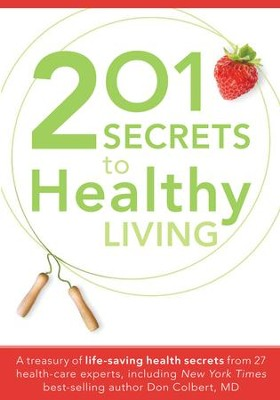 201 Secrets To Healthy Living: A treasury of life-saving health secrets from 27 healthcare experts, including New York Times best-s - eBook  -     By: 27 Health Care Specialists