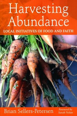 Harvesting Abundance: Local Initiatives of Food and Faith  -     By: Brian Sellers-Petersen