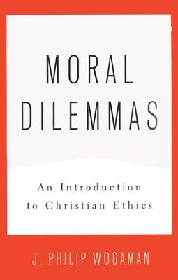 Moral Dilemmas: An Introduction to Christian Ethics  -     By: J. Philip Wogman