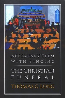 Accompany Them with Singing: The Christian Funeral   -     By: Thomas Long