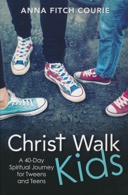 Christ Walk Kids: A 40-Day Spiritual Journey for Tweens and Teens  -     By: Anna Fitch Courie