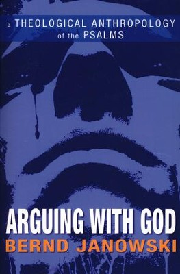 Arguing with God: A Theological Anthropology of the Psalms  -     By: Bernd Janowski, Armin Siedlecki