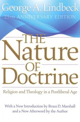 The Nature of Doctrine: Religion and Theology in a  Postliberal Age, 25th Anniversary Edition  -     By: George Lindbeck