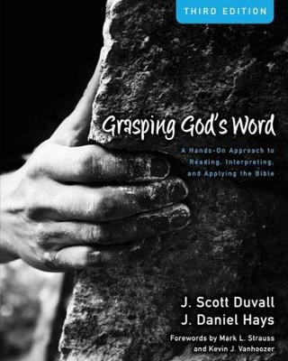 Grasping God's Word: A Hands-On Approach to Reading, Interpreting, and Applying the Bible / Special edition - eBook  -     By: J. Scott Duvall, J. Daniel Hays