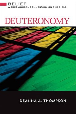 Deuteronomy: Belief - A Theological Commentary on the Bible   -     By: Deanna Thompson