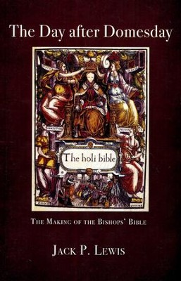 The Day after Domesday: The Making of the Bishops' Bible  -     By: Jack P. Lewis