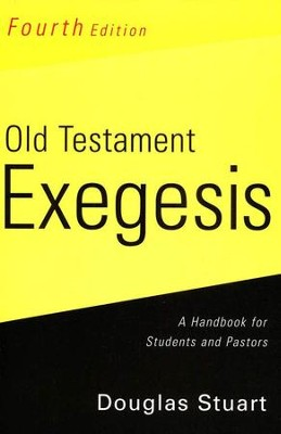 Old Testament Exegesis: A Handbook for Students and Pastors, Fourth Edition  -     By: Douglas Stuart