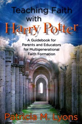 Teaching Faith with Harry Potter: A Guidebook for Parents and Educators for Multigenerational Faith Formation  -     By: Patricia M. Lyons