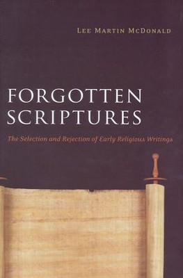 Forgotten Scriptures: The Selection and Rejection of Early Religious Writings  -     By: Lee McDonald