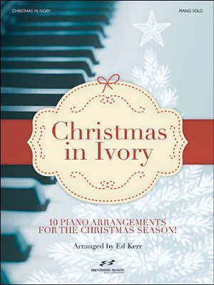 Christmas In Ivory: 10 Piano Arrangements for the Christmas Season!  -