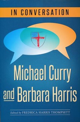In Conversation: Michael Curry and Barbara Harris  -     Edited By: Fredrica Harris Thompsett