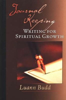 Journal Keeping: Writing for Spiritual Growth  -     By: Luann Budd