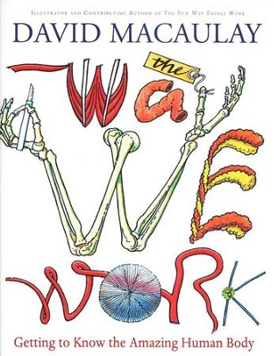 The Way We Work: Getting to Know the Amazing Human Body  -     By: David Macaulay