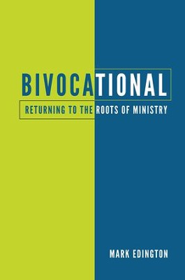 Bivocationa:l Returning to the Roots of Ministry  -     By: Mark Edington