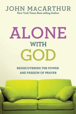 Alone with God: Rediscovering the Power and Passion of Prayer - eBook  -     By: John MacArthur