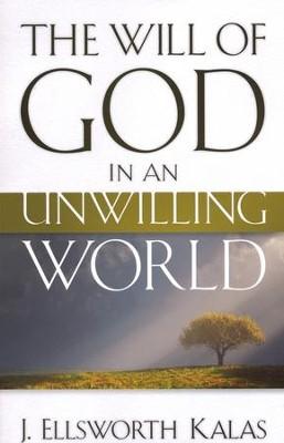 The Will of God in an Unwilling World  -     By: J. Ellsworth Kalas