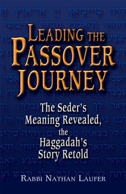 Leading the Passover Journey: The Seder's Meaning Revealed, the Jaggadah's Story Retold  -     By: Nathan Laufer