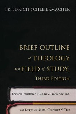 Brief Outline of Theology as a Field of Study: Translation of the 1811 and 1830 Editions  -     By: Friedrich Schleiermacher, Terrence N. Tice