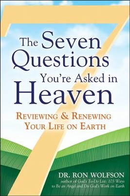 The Seven Questions You're Asked in Heaven: Reviewing and Renewing Your Life on Earth  -     By: Ron Wolfson