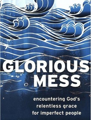 Glorious Mess: Encountering God's Relentless Grace for Imperfect People - eBook  -     By: Mike Howerton