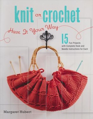 Knit or Crochet: Have it Your Way  -     By: Margaret Hubert
