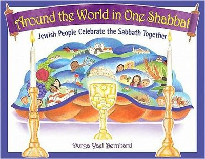 Around the World in One Shabbat: Jewish People Celebrate the Sabbath Together  -     By: Durga Yael Bernhard