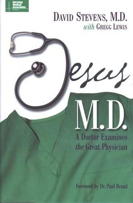 Jesus, M.D.: A Doctor Examines the Great Physician   -     By: David Stevens M.D., Gregg Lewis