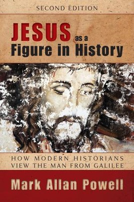 Jesus As a Figure in History: How Modern Historians View the Man from Galilee, Second Edition  -     By: Mark Allan Powell