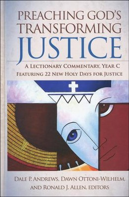 Preaching God's Transforming Justice: A Lectionary Commentary, Year C  -     Edited By: Ronald J. Allen, Dale P. Andrews, Dawn Ottoni-Wilhelm     By: Ronald J. Allen, Dale P. Andrews & Dawn Ottoni-Wilhelm, eds.