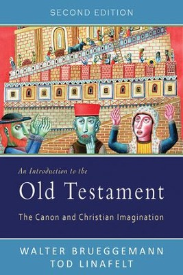 An Introduction to the Old Testament, Second Edition: The Canon and Christian Imagination  -     By: Walter Brueggemann, Tod Linafelt