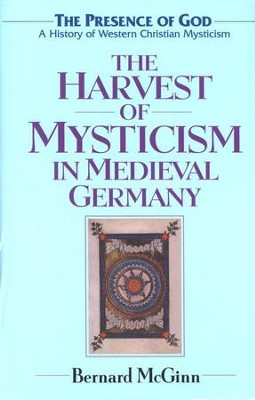 The Harvest of Mysticism in Medieval Germany  -     By: Bernard McGinn