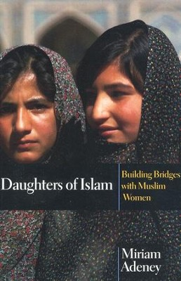 Daughters of Islam: Building Bridges with Muslim Women  -     By: Miriam Adeney