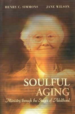 Soulful Aging: Ministry Through the Stages of Adulthood   -     By: Henry Simmons, Jane Wilson